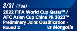 FIFA World Cup Qatar 2022™ / AFC Asian Cup China PR 2023™ Preliminary Joint Qualification - Round2 [3/31]