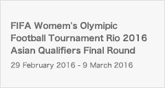 IFA Womem's Olymipic Football Tournament Rio 2016 Asian Qualifiers Final Round